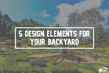 5 design elements for your backyard