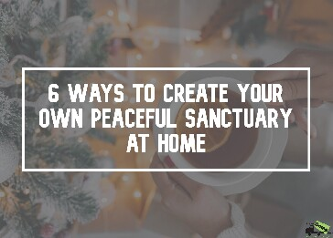 6 Ways to Create Your Own Peaceful Sanctuary at Ho
